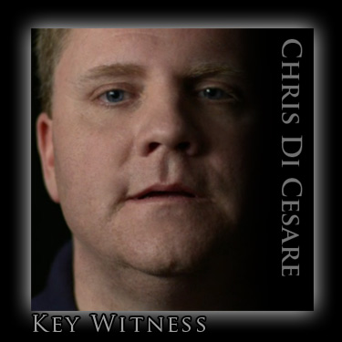 Chris Di Cesare - Key Witness